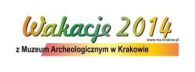 Wakacje 2014 z Muzeum Archeologicznym w Krakowie