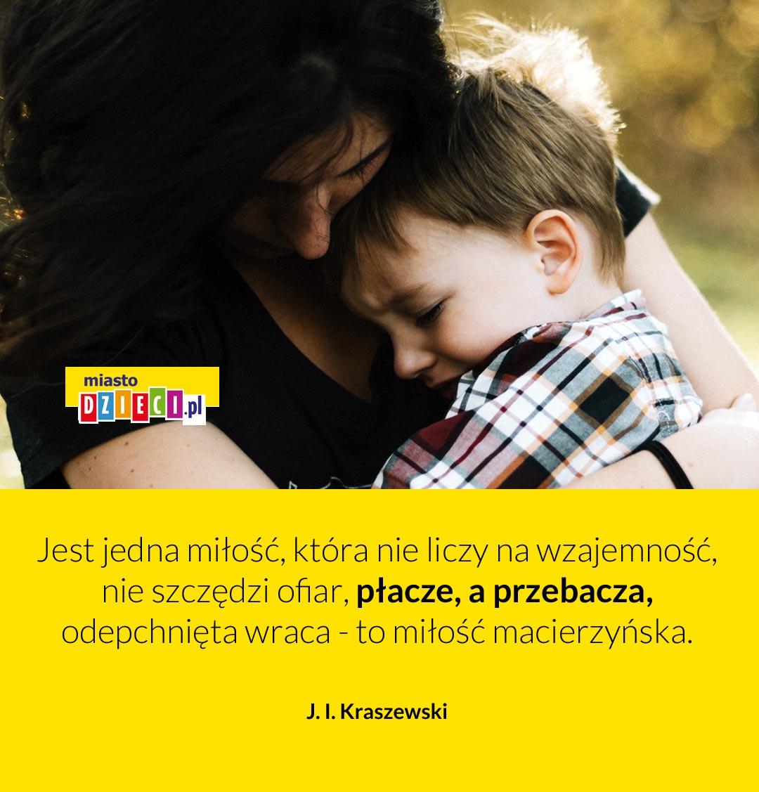Cytaty na dzień matki jest jedna miłość Kraszewski