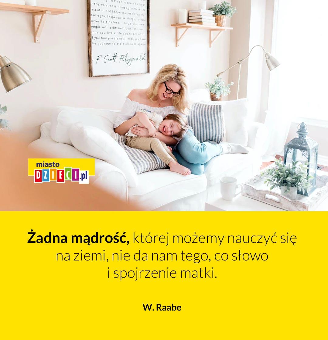 Żadna mądrość Cytaty o mamie, aforyzmy na Dzień Matki