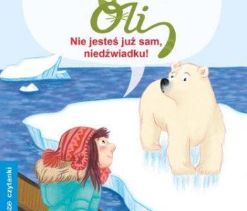 Zwierzęta Oli nie jesteś sam niedźwiadku Wydawnictwo Skrzat recenzja książki dla dzieci