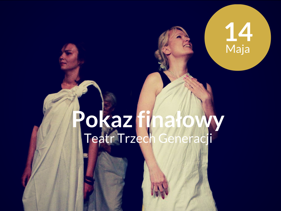 Pokaz finałowy Teatru Trzech Generacji_