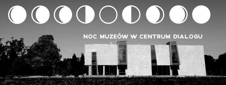 Noc Muzeów w Centrum Dialogu im. Marka Edelmana
