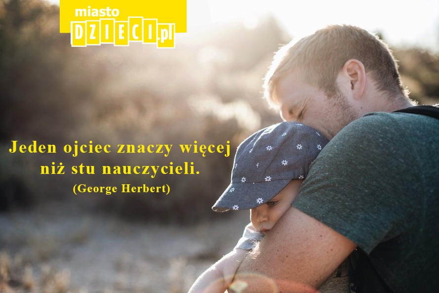 Cytaty Na Dzień Taty Złote Myśli O Ojcach Wydarzenia