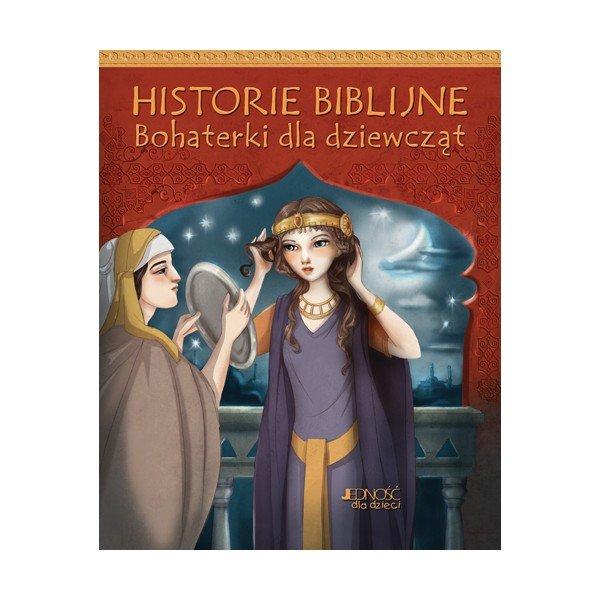 Historie biblijne. Bohaterki dla dziewcząt