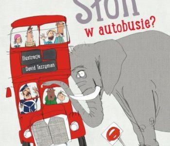 Słoń w autobusie? książka dla dzieci