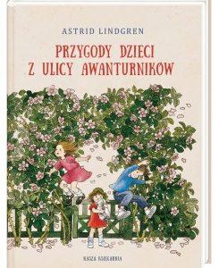 Przygody dzieci z ulicy Awanturników Astrid Lindgren