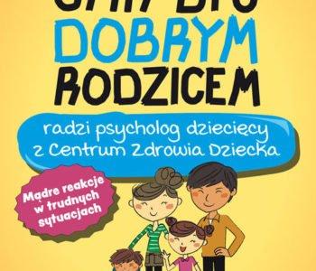 Jak być dobrym rodzicem Justyna Korzeniewska recenzja książki