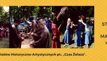 """X Edycja Warsztatów Historyczno-Artystycznych pt.: """"Czas Żelaza"""" – zapisy"""