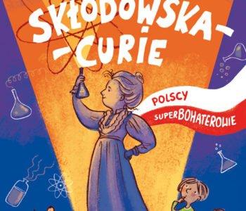 Polscy superbohaterowie Maria Skłodowska-Cure