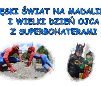 Męski świat i Wielki Dzień Ojca z Superbohaterami na Madalinie