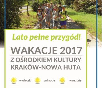 Lato pełne przygód! Wakacje z Ośrodkiem Kultury Kraków-Nowa Huta