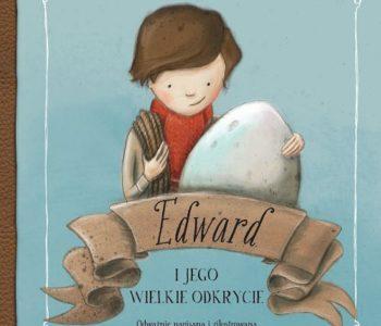 Edward i jego wielkie odkrycie recenzja książki dla dzieci