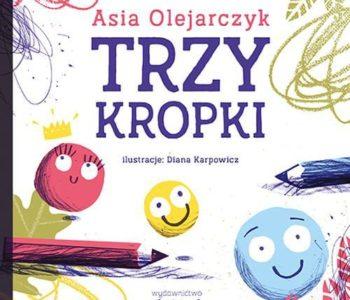 Trzy kropki Joanna Olejarczyk książka dla dzieci