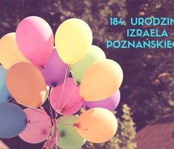 Świętujemy 184. rocznicę urodzin Izraela Poznańskiego!