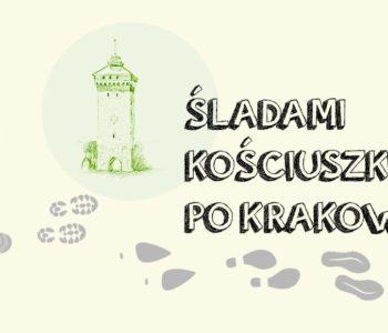 Spacer z przewodnikiem Śladami Kościuszki po Krakowie