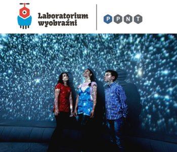 Wędrówka po niebie w poznańskim Laboratorium Wyobraźni PPNT