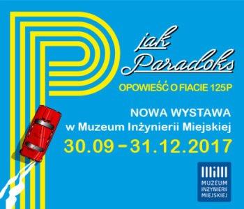 Wystawa P jak paradoks. Opowieść o Fiacie 125p w realiach PRL-u