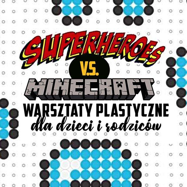 Minecraft i Super Bohaterowie. Rodzinne warsztaty plastyczne.