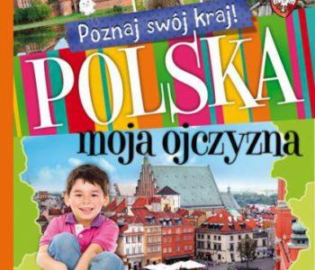 Poznaj swój kraj! Polska moja ojczyzna. Recenzja książki