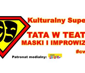 Kulturalny SuperTata w Teatrze – maski i improwizacje i Tata na ludowo