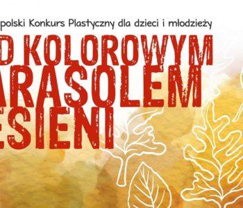 Konkurs plastyczny dla dzieci i młodzieży Pod Kolorowym Parasolem Jesieni 2017
