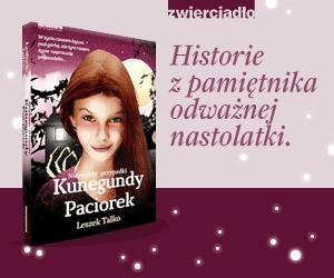 Niezwykłe przypadki Kunegundy Paciorek - nowa książka nie tylko dla nastolatków.