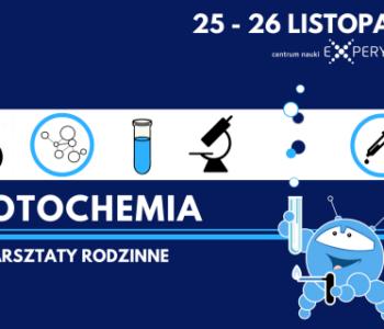 Poczuj chemię do… fotochemii – warsztaty rodzinne