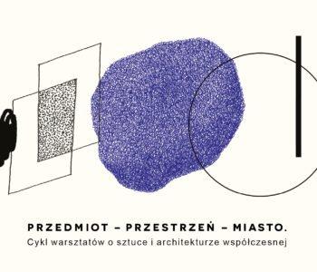 Przedmiot – Przestrzeń – Miasto. Cykl warsztatów o sztuce i architekturze współczesnej