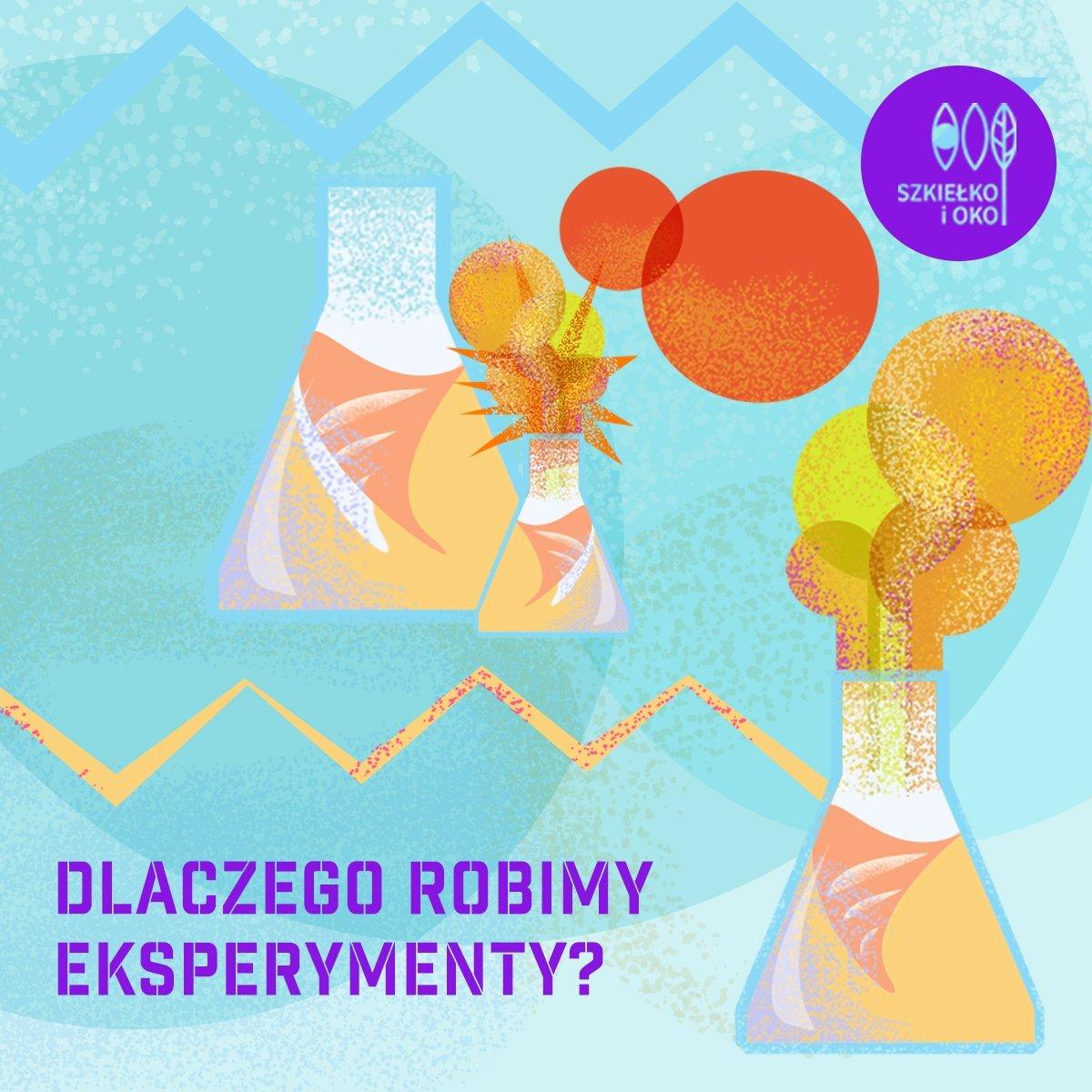 Dlaczego robimy eksperymenty? Warsztaty przyrodnicze ze Szkiełkiem i Okiem