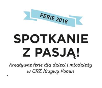 Kreatywne ferie w CRZ Krzywy Komin - Spotkanie z pasją! Zapisy