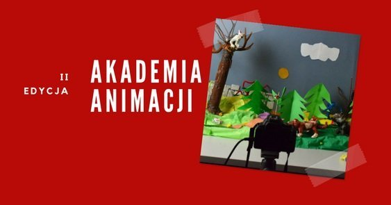 Czas na ostatnie ujęcie– dobiega końca II edycja Akademii Animacji