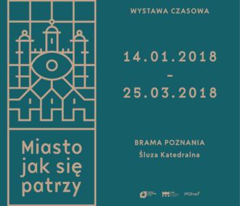 Miasto jak się patrzy – wystawa czasowa w Bramie Poznania