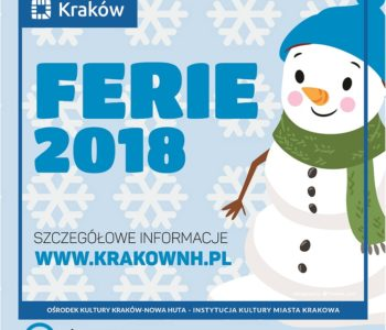 Czas na Ferie!Ferie 2018 w Klubach Ośrodka Kultury Kraków-Nowa Huta