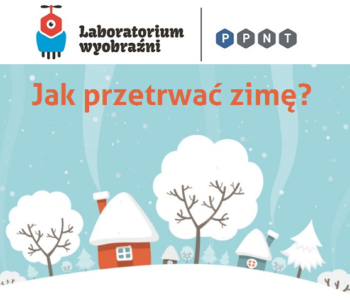 W Laboratorium Wyobraźni podpowiemy, jak przetrwać zimę!