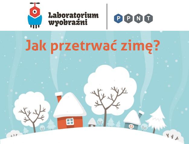 W Laboratorium Wyobraźni podpowiemy, jak przetrwać zimę