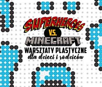 Minecraft i Super Bohaterowie – Rodzinne Warsztaty Plastyczne