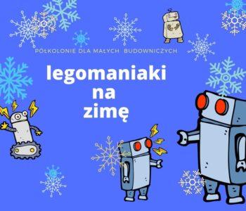 Półkolonie zimowe dla małych budowniczych – Legomaniaki na zimę