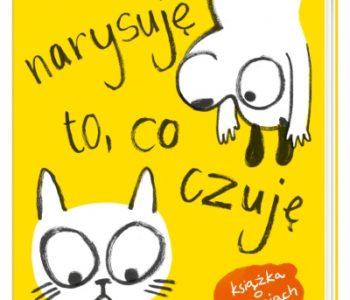 Narysuję to, co czuję! Moja pierwsza książka o uczuciach dla dzieci
