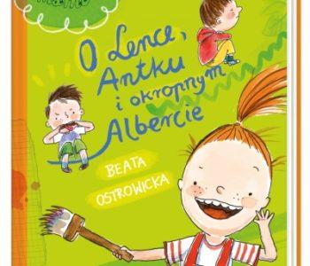 O Lence, Antku i okropnym Albercie – nowość wydawnicza dla dzieci
