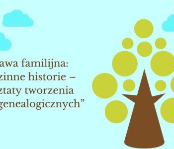 Rodzinne historie – warsztaty tworzenia drzew genealogicznych