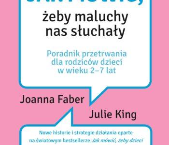 Jak mówić, żeby dzieci nas słuchały, jak słuchać, żeby dzieci do nas mówiły - autorki w Polsce!