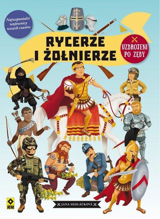 Rycerze i żołnierze - książka o historii świata z przymrużeniem oka