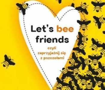 Let's bee friends, czyli zaprzyjaźnij się z pszczołami - wystawa w Muzeum dla Dzieci