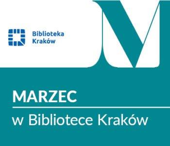 Marzec w Bibliotece Kraków – każdy znajdzie coś dla siebie