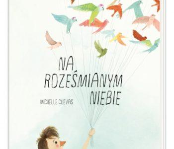 Na roześmianym niebie – historia chłopca, który marzył o lataniu
