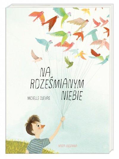 Na roześmianym niebie - historia chłopca, który marzył o lataniu