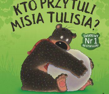 Kto przytuli Misia Tulisia? – Światowy bestseller