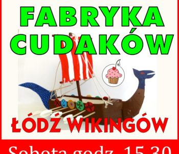 Fabryka Cudaków: Łódź Wikingów - zajęcia plastyczne