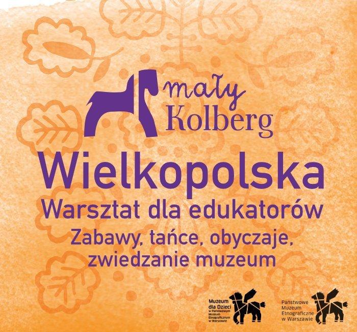 Seminarium - Mały Kolberg. Wielkopolska - warsztaty dla nauczycieli i animatorów w Warszawie
