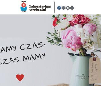 Mamy czas – czas Mamy, czyli Dzień Matki w Laboratorium Wyobraźni